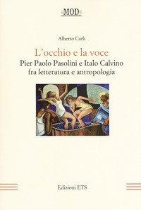 L'occhio e la voce. Pier Paolo Pasolini e Italo Calvino fra letteratura e antologia