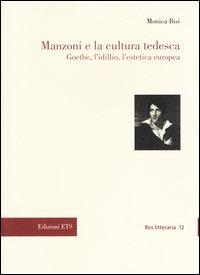 Manzoni e la cultura tedesca. Goethe, l'idillio e l'estetica europea