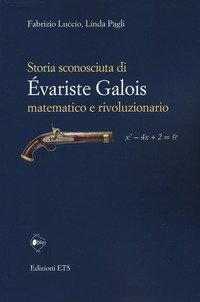Storia sconosciuta di Évariste Galois matematico e rivoluzionario