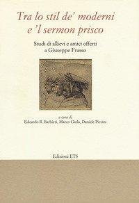 «Tra lo stil de' moderni e il sermon Prisco». Studi di allievi e amici offerti a Giuseppe Frasso