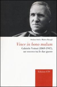 Vince in bono malum. Gabriele Vettori (1869-1947). Un vescovo tra le due guerre