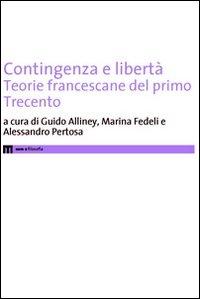 Contigenza E Liberta`. Teorie Francescane Del Primo Trecento