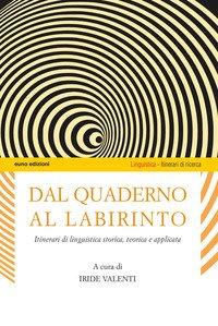 Dal quaderno al labirinto. Itinerari di linguistica storica, teorica e applicata