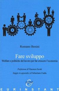 Fare sviluppo. Welfare e politiche del lavoro per far crescere l'economia