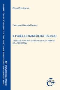 Il pubblico ministero italiano. Tra esercizio dell'azione penale e garanzie della persona