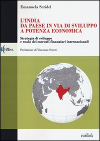 L'India: da paese in via di sviluppo a potenza economica. Strategia di sviluppo e ruolo dei mercati finanziari internazionali