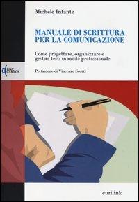 Manuale di scrittura per la comunicazione. Come progettare, organizzare e gestire testi in modo professionale