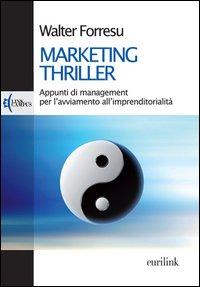 Marketing thriller. Appunti di management per l'avviamento all'imprenditorialità