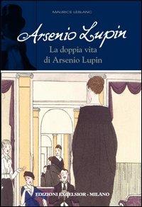 La doppia vita di Arsenio Lupin. Arsenio Lupin