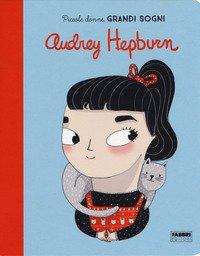 Audrey Hepburn. Piccole donne, grandi sogni