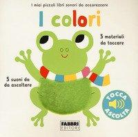 I colori. I miei piccoli libri sonori da accarezzare