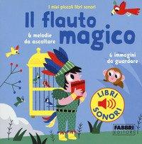 Il flauto magico. I miei piccoli libri sonori