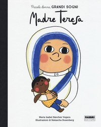 Madre Teresa. Piccole donne, grandi sogni