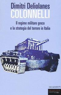 Colonnelli. Il regime militare greco e la strategia del terrore in Italia