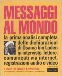 Messaggi al mondo. La prima analisi completa delle dichiarazioni di Osama bin Laden in interviste, lettere, comunicati via internet, registrazioni audio e video