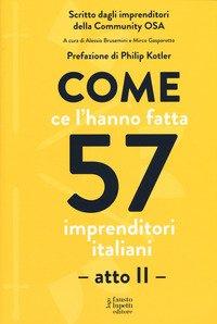 Come ce l'hanno fatta 57 imprenditori italiani. Atto secondo