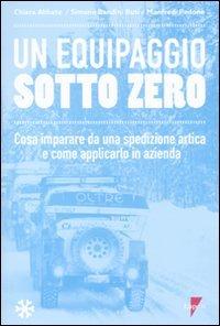 Equipaggio Sotto Zero. Cosa Imparare Da Una Spedizione Artica E Come Applicarlo In Azienda (un)