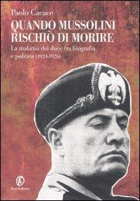 Quando Mussolini Rischio Di Morire