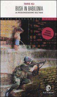 Bush in Babilonia. La ricolonizzazione dell'Iraq