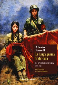 La lunga guerra fratricida. La rivoluzione in Cina (1927-1950)