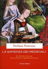 La sapienza dei medievali. La filosofia cristiana da san Paolo a Guglielmo di Occam