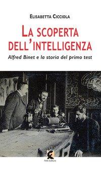 La scoperta dell'intelligenza. Alfred Binet e la storia del primo test
