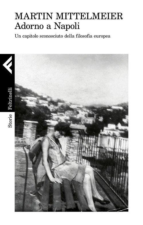 Adorno a Napoli. Un capitolo sconosciuto della filosofia europea