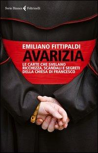 Avarizia. Le carte che svelano ricchezza, scandali e segreti della Chiesa di Francesco