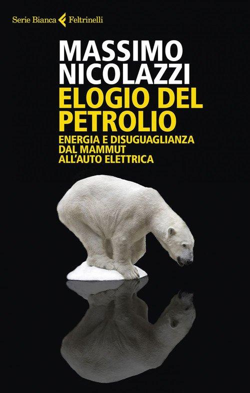 Elogio del petrolio. Energia e disuguaglianza dal mammut all'auto elettrica