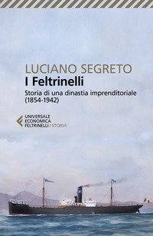 I Feltrinelli. Storia di una dinastia imprenditoriale (1854-1942)
