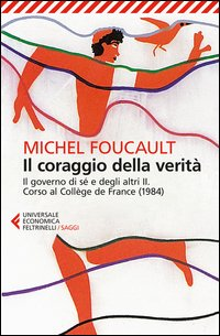 Il coraggio della verità. Il governo di sé e degli altri II. Corso al Collège de France (1984)