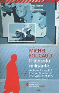 Il filosofo militante. Archivio Foucault