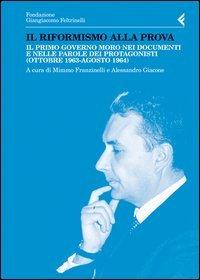 Il riformismo alla prova. Il primo governo Moro nei documenti e nelle parole dei protagonisti (ottobre 1963-agosto 1964)
