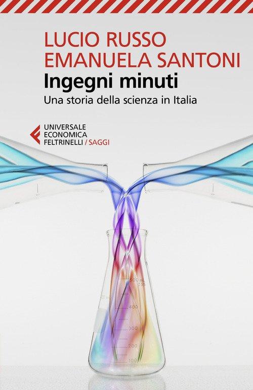 Ingegni minuti. Una storia della scienza in Italia