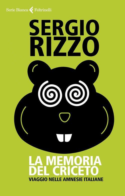 La memoria del criceto. Viaggio nelle amnesie italiane