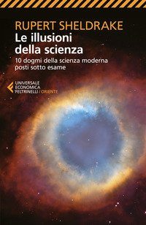 Le illusioni della scienza. 10 dogmi della scienza moderna posti sotto esame