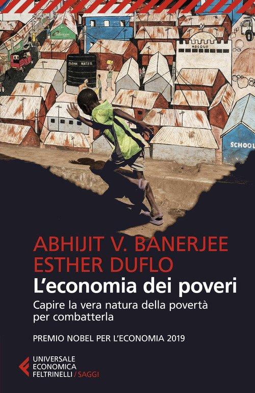 L'economia dei poveri. Capire la vera natura della povertà per combatterla