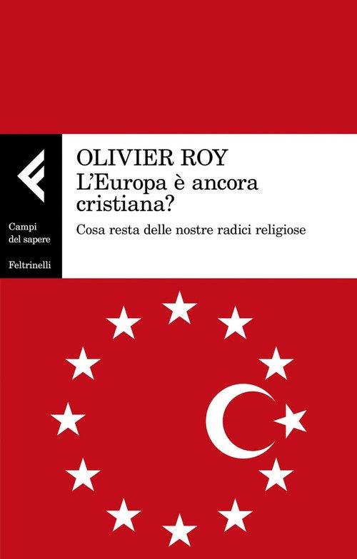 L'Europa è ancora cristiana? Cosa resta delle nostre radici religiose