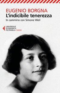 L'indicibile tenerezza. In cammino con Simone Weil