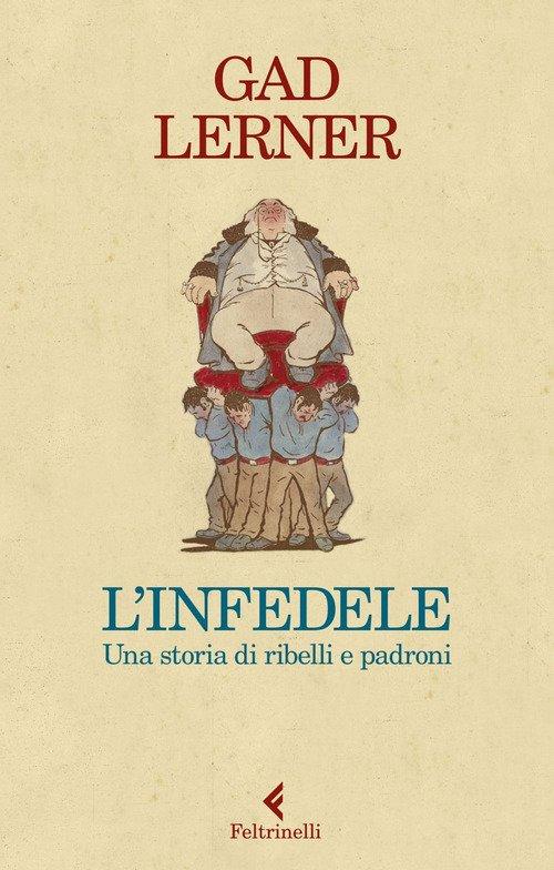 L'infedele. Una storia di ribelli e padroni