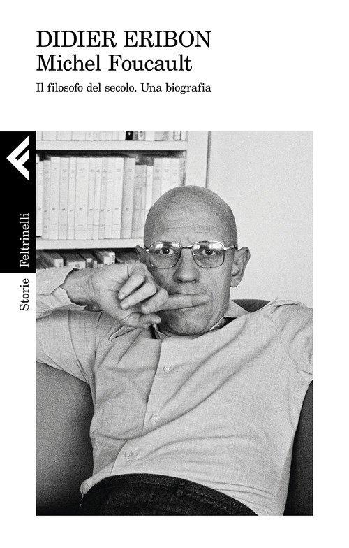 Michel Foucault. Il filosofo del secolo. Una biografia