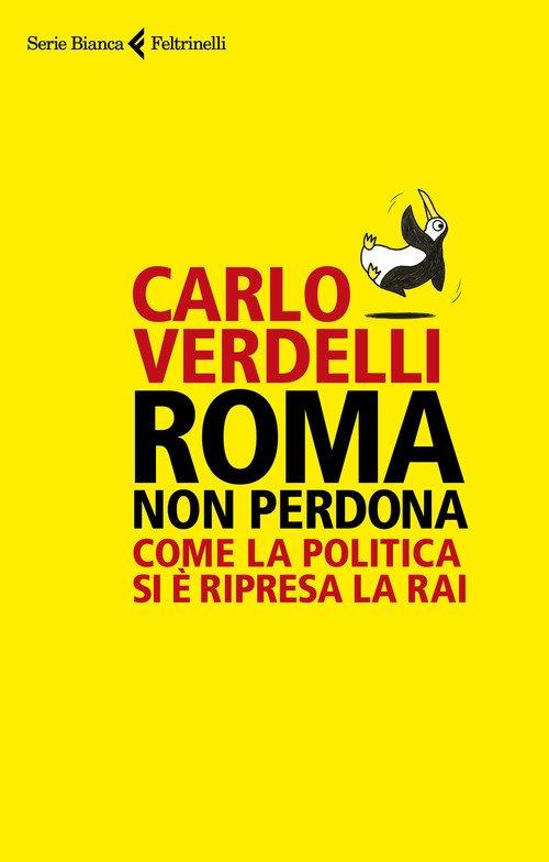 Roma non perdona. Come la politica si è ripresa la RAI