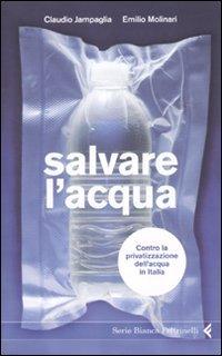 Salvare l'acqua. Contro la privatizzazione dell'acqua in Italia