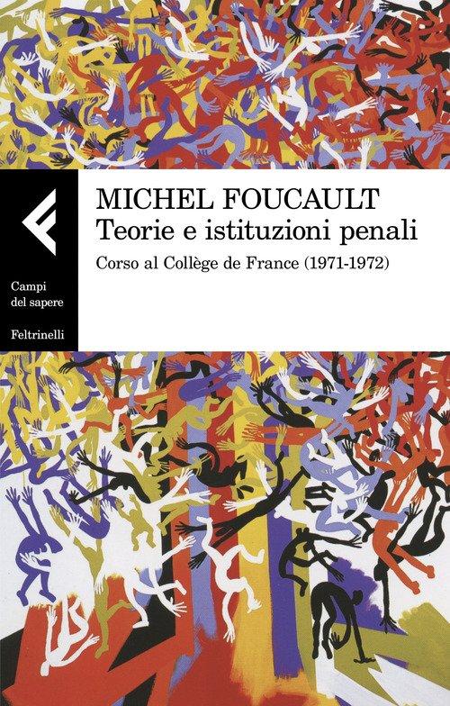 Teorie e istituzioni penali. Corso al Collège de France (1971-1972)