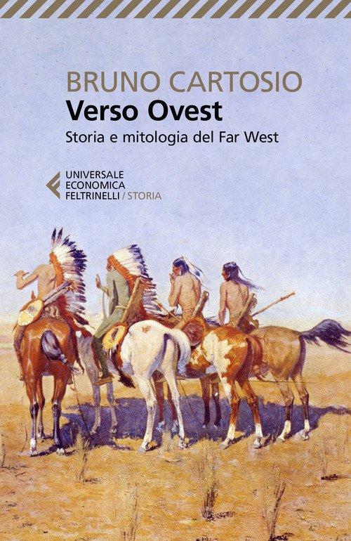 Verso Ovest. Storia e mitologia del Far West