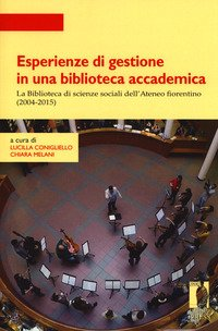 Esperienze di gestione in una biblioteca accademica. La Biblioteca di scienze sociali dell'Ateneo fiorentino (2004-2015)