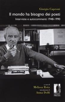 Il mondo ha bisogno dei poeti. Interviste e autocommenti 1948-1990