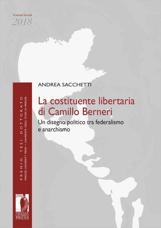 La costituente libertaria di Camillo Berneri. Un disegno politico tra federalismo e anarchismo
