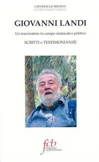 Giovanni Landi. Un trascinatore in campo sindacale e politico. Scritti e testimonianze