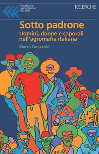 Sotto padrone. Uomini, donne e caporali nell'agromafia italiana